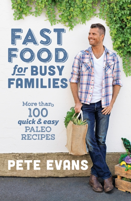 Pete Evans: Fast Food for Busy Families