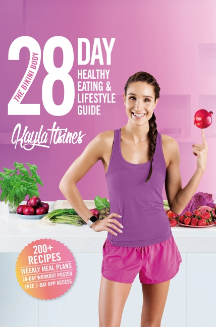 Kayla Itsines: The Bikini Body 28-Day Healthy Eating & Lifestyle Guide