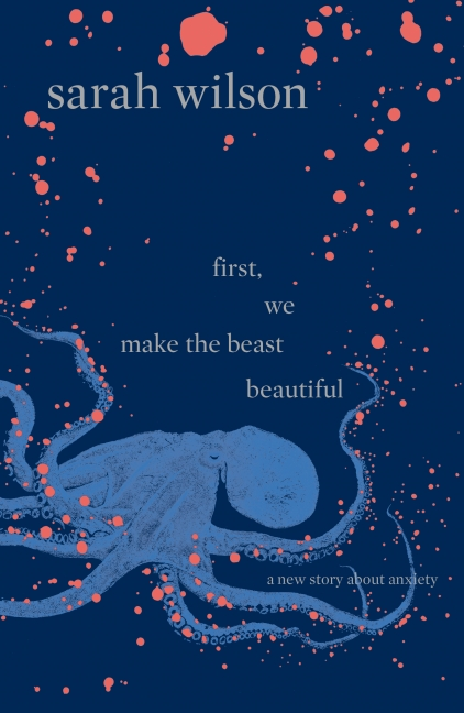 Sarah Wilson: First, We Make the Beast Beautiful
