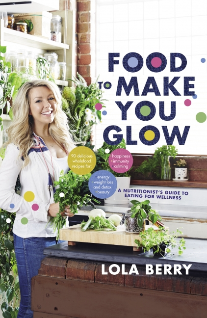 Lola Berry: Food to Make You Glow